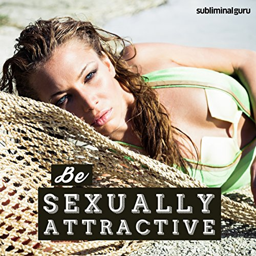 Be Sexually Attractive audiobook cover art