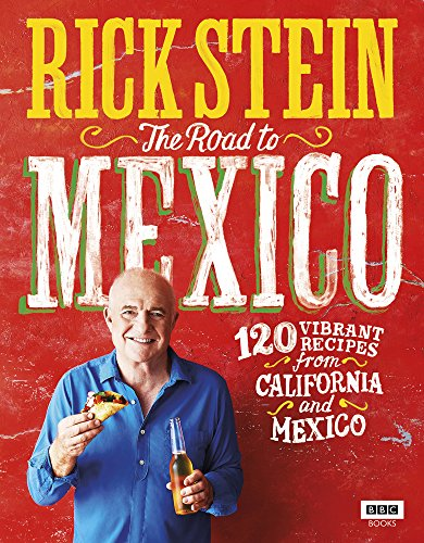 Rick Stein: The Road to Mexico: 120 Vibrant Recipes from California and Mexico (TV Tie in)