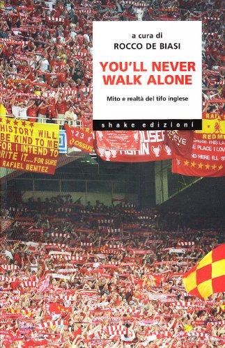 You'll never walk alone. Mito e realtà del tifo inglese