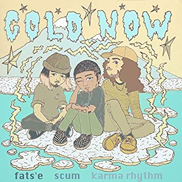 Cold Now (feat. Fats'e & Scum)