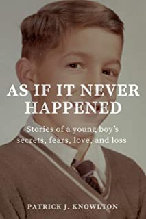 As If It Never Happened: Stories of a young boy's secrets, fears, love, and loss