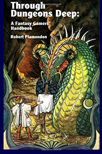 Compare Textbook Prices for Through Dungeons Deep: A Fantasy Gamers' Handbook 1st Edition ISBN 9780972177078 by Plamondon, Robert,Landon, Signe