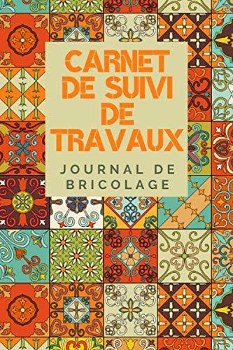 Carnet de Suivi de Travaux - Journal de Bricolage: Cahier pour planifier facilement ses travaux de bricolage, peinture, rénovation, jardinage, ... pour ne rien oublier Format 15 x 23 cm