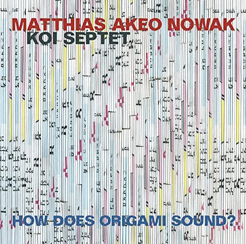 How Does Origami Sound? / Mathias Akeo Nowak koi septet