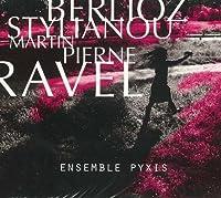Berlioz, Stylianou, Pierne, Ravel: Ensemble Pyxis