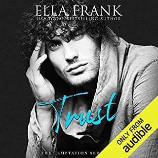 Trust     Temptation Series, Book 3              By:                                                                                                                                 Ella Frank                               Narrated by:                                                                                                                                 Shannon Gunn                      Length: 11 hrs and 2 mins     881 ratings     Overall 4.8
