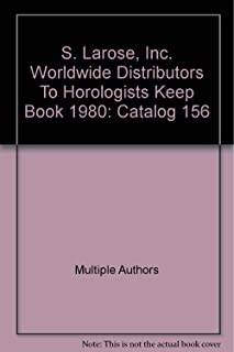 S. Larose, Inc. Worldwide Distributors To Horologists Keep Book 1980: Catalog 156