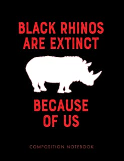 Black Rhinos Are Extinct Because of Us Composition Notebook