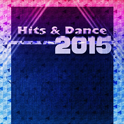 Hits & Dance 2015 (Top 40 House Electro Dance Songs the Best...