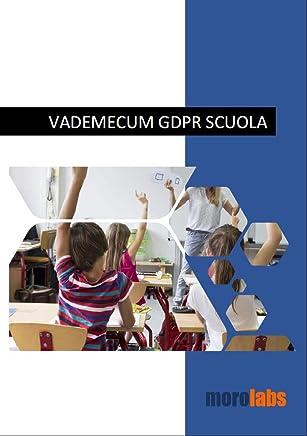 VADEMECUM GDPR SCUOLA: Applicazioni pratiche della normativa sulla protezione dei dati personali in ambito scolastico (Regolamento (UE) 2016/679) (Applicazione del GDPR nella PA)