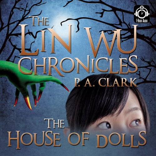 The Lin Wu Chronicles: House of Dolls                   By:                                                                                                                                 P. A. Clark                               Narrated by:                                                                                                                                 uncredited                      Length: 45 mins     Not rated yet     Overall 0.0