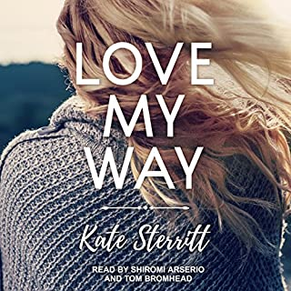 Love My Way                   By:                                                                                                                                 Kate Sterritt                               Narrated by:                                                                                                                                 Shiromi Arserio,                                                                                        Tom Bromhead                      Length: 8 hrs and 29 mins     5 ratings     Overall 4.8