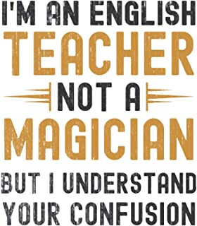 Im a English Teacher, Not a Magician, but Understand, your Confusion : Funny Notebook Gift for English Teachers: Funny Bla...