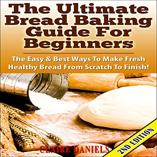 The Ultimate Bread Baking Guide for Beginners, 2nd Edition audiobook cover art