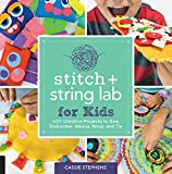Stitch and String Lab for Kids: 40+ Creative Projects to Sew, Embroider, Weave, Wrap, and Tie (Lab for Kids, 21)
