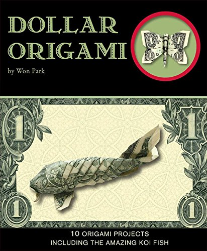 Dollar Origami: 10 Origami Projects Including the Amazing Koi Fish (Origami Books) (English Edition)