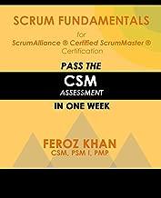 Scrum Fundamentals for ScrumAlliance (R) ScrumMaster (R) Certification:: Pass the CSM Assessment in One Week (Pass Certification Assessments at the First Attempt)