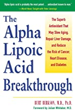 Alpha Lipoic Acid Breakthrough: The Superb Antioxidant That May Slow Aging, Repair Liver Damage, and Reduce the Risk of Ca...
