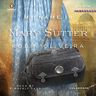 My Name Is Mary Sutter                   By:                                                                                                                                 Robin Oliveira                               Narrated by:                                                                                                                                 Kimberly Farr                      Length: 14 hrs and 39 mins     470 ratings     Overall 4.1