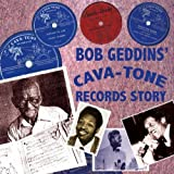 Bob Geddins' Cava-Tone Records Story; 1946-1949 by Bob Geddins' Cava-Tone Records Story