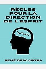 Règles pour la direction de l'esprit Annoté (French Edition) eBook Kindle