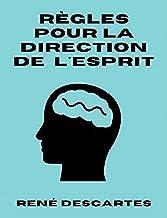 Règles pour la direction de l'esprit Annoté (French Edition)