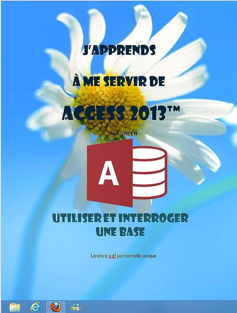 解放メイエラ文明J'apprends à me servir de Access 2013: Utiliser et interroger une base Access (French Edition)