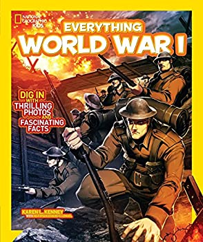 National Geographic Kids Everything World War I  Dig in With Thrilling Photos and Fascinating Facts