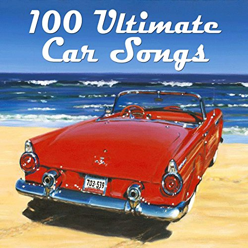 100 Ultimate Car Songs - Very Best Drivetime Classics