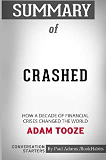 Summary of Crashed: How a Decade of Financial Crises Changed the World by Adam Tooze: Conversation Starters
