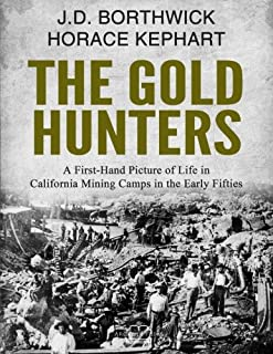 The Gold Hunters: A First-Hand Picture of Life in California Mining Camps in the Early Fifties