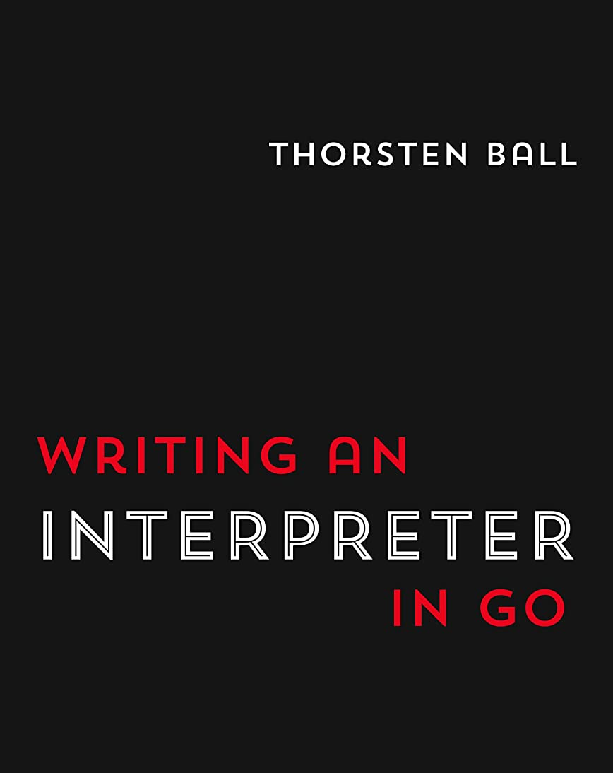 杭広く作り上げるWriting An Interpreter In Go (English Edition)