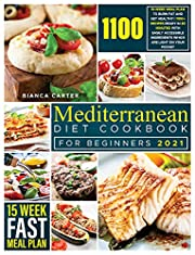 Mediterranean Diet Cookbook for Beginners 2021: 15-Week Meal Plan to Burn Fat and Get Healthy | 1100+ Recipes Ready in 30 Minutes with Easily Accessible Ingredients Which are Light on Your Pocket