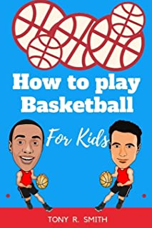 How to play Basketball for Kids: A Complete guide for Kids and Parents (120 pages)