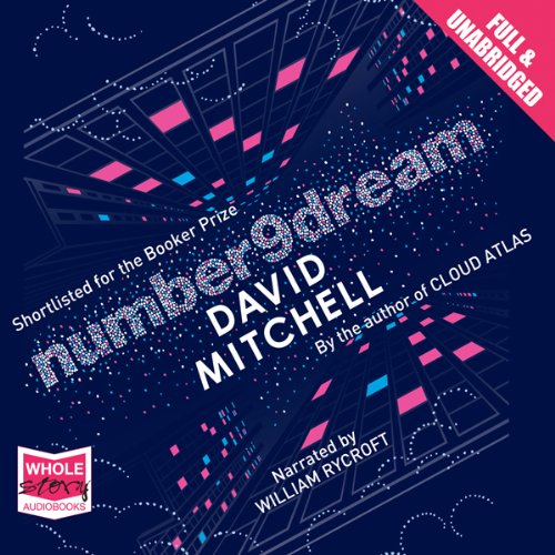 Number9dream                   By:                                                                                                                                 David Mitchell                               Narrated by:                                                                                                                                 William Rycroft                      Length: 16 hrs and 17 mins     9 ratings     Overall 4.3
