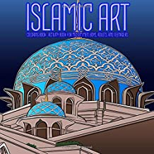 ISLAMIC ART - COLORING BOOK - ACTIVITY BOOK FOR MUSLIM MEN, BOYS, ADULTS, AND TEENAGERS: Gorgeous Geometry Architecture and Arabic Calligraphic Art Quran Wisdom Quotes
