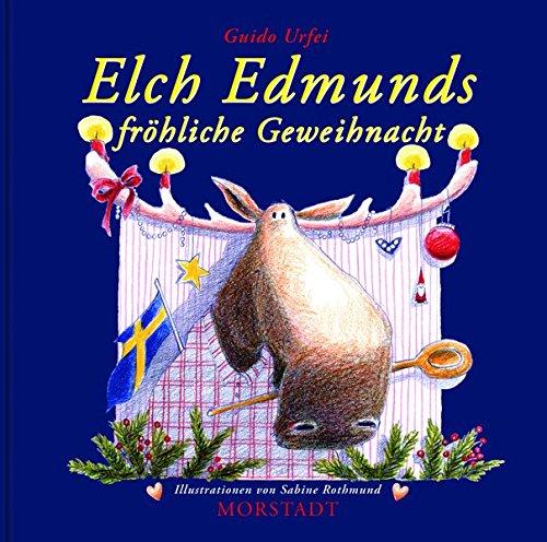 Elch Edmunds fröhliche Geweihnacht: Schwedisch feiern, bis die Tannen nadeln!