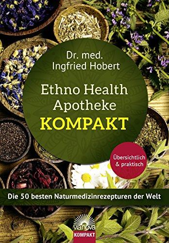 Ethno Health Apotheke - Kompakt: Die 50 besten Naturmedizinrezepturen der Welt