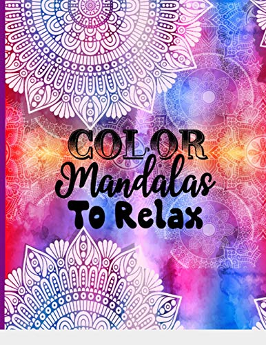 COLOR Mandalas To Relax: Adult Coloring Book For Peace & Relaxation | Simply Beautiful 47 Unique, Easy & Cool Single Sided Mandala Pages With Black Interiors & Back Page