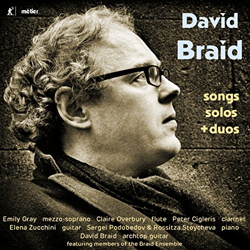David Braid: Songs, Solos & Duos [Emily Gray; David Braid; Peter Cigleris; Claire Overbury; Elena Zucchini; Rossitza Stoycheva; Sergei Podobedov] [Divine Art: MSV28575]