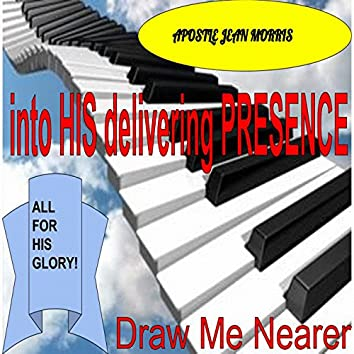 Into His Delivering Presence; Draw Me Nearer