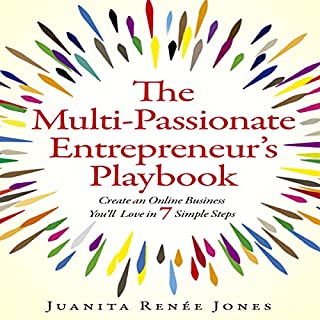 The Multi-Passionate Entrepreneur's Playbook     Create an Online Business You'll Love in 7 Simple Steps              By:                                                                                                                                 Juanita Renee Jones                               Narrated by:                                                                                                                                 Juanita Renee Jones                      Length: 2 hrs and 45 mins     1 rating     Overall 5.0