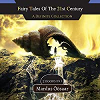 Fairy Tales Of The 21st Century: A Definite Collection