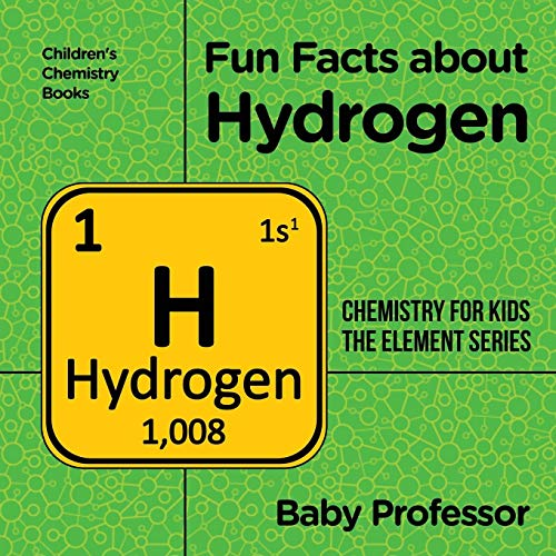 Fun Facts about Hydrogen : Chemistry for Kids The Element Series | Children's Chemistry Books