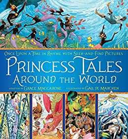 Princess Tales Around the World: Once Upon a Time in Rhyme with Seek-and-Find Pictures by [Grace Maccarone, Gail de Marcken]