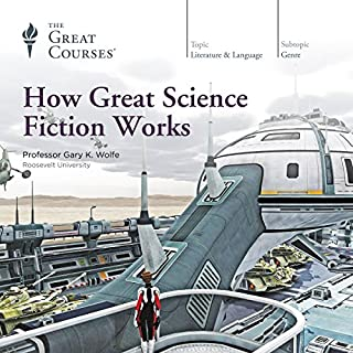 How Great Science Fiction Works                   By:                                                                                                                                 Gary K. Wolfe,                                                                                        The Great Courses                               Narrated by:                                                                                                                                 Gary K. Wolfe                      Length: 12 hrs and 31 mins     1,784 ratings     Overall 4.4