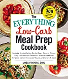 The Everything Low-Carb Meal Prep Cookbook: Includes: •Smoked Salmon Deviled Eggs •Coconut Chicken Curry •Balsamic Pork Tenderloin •Mozzarella and ... •Lemon Cheesecake Mousse …and hundreds more!