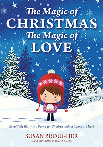 The Magic of Christmas-The Magic of Love: Beautifully Illustrated Poems for Children and the Young at Heart (English Edition)