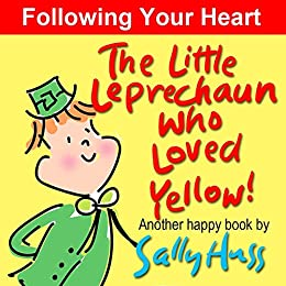The Little Leprechaun Who Loved Yellow! (Absolutely Delightful Bedtime Story/Picture Book About Following Your Heart) by [Sally Huss]