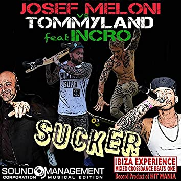 Sucker (feat. Incro) [Ibiza Experience Mixed Crossdance Beats One Record Product of Hit Mania]